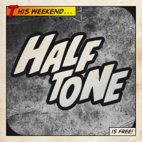 Halftone Free Weekend